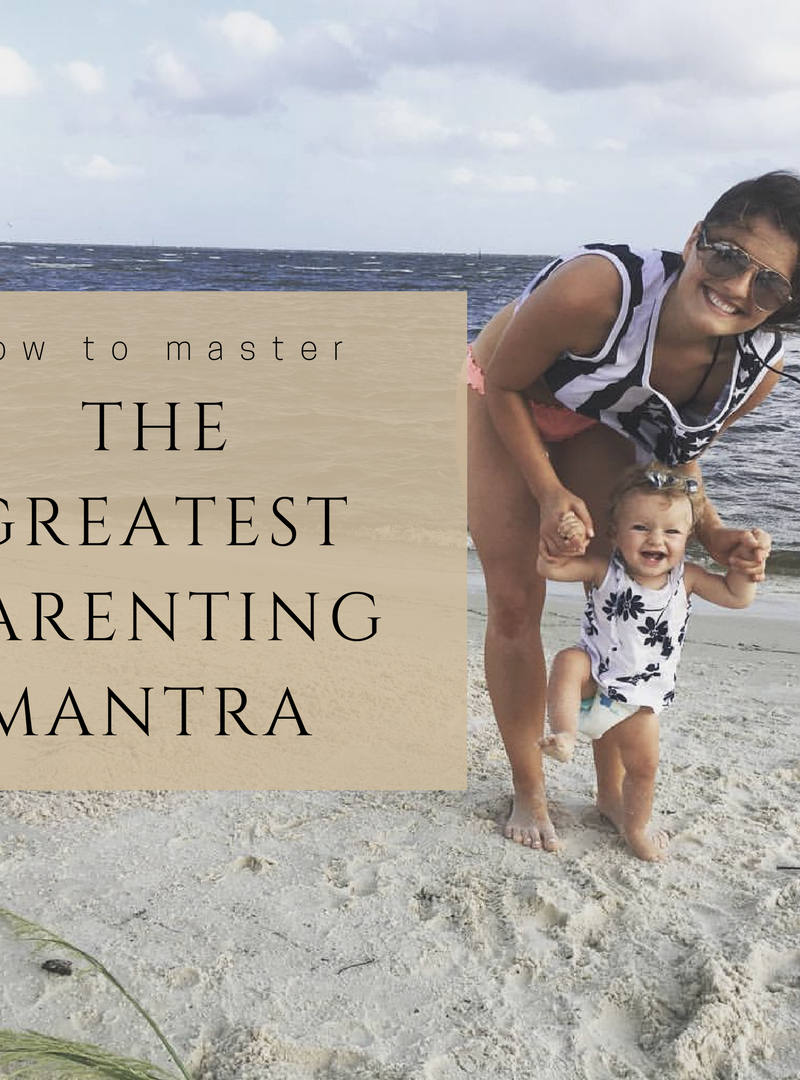 How To Master The Greatest Parenting Mantra